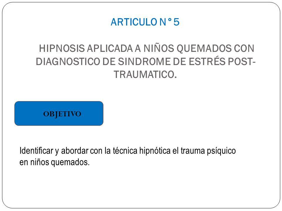 ARTICULO N°5 HIPNOSIS APLICADA A NIÑOS QUEMADOS CON DIAGNOSTICO DE SINDROME DE ESTRÉS POST-TRAUMATICO.