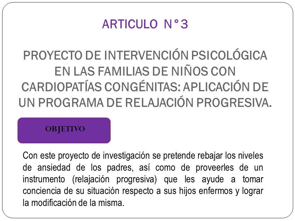ARTICULO N°3 PROYECTO DE INTERVENCIÓN PSICOLÓGICA EN LAS FAMILIAS DE NIÑOS CON CARDIOPATÍAS CONGÉNITAS: APLICACIÓN DE UN PROGRAMA DE RELAJACIÓN PROGRESIVA.