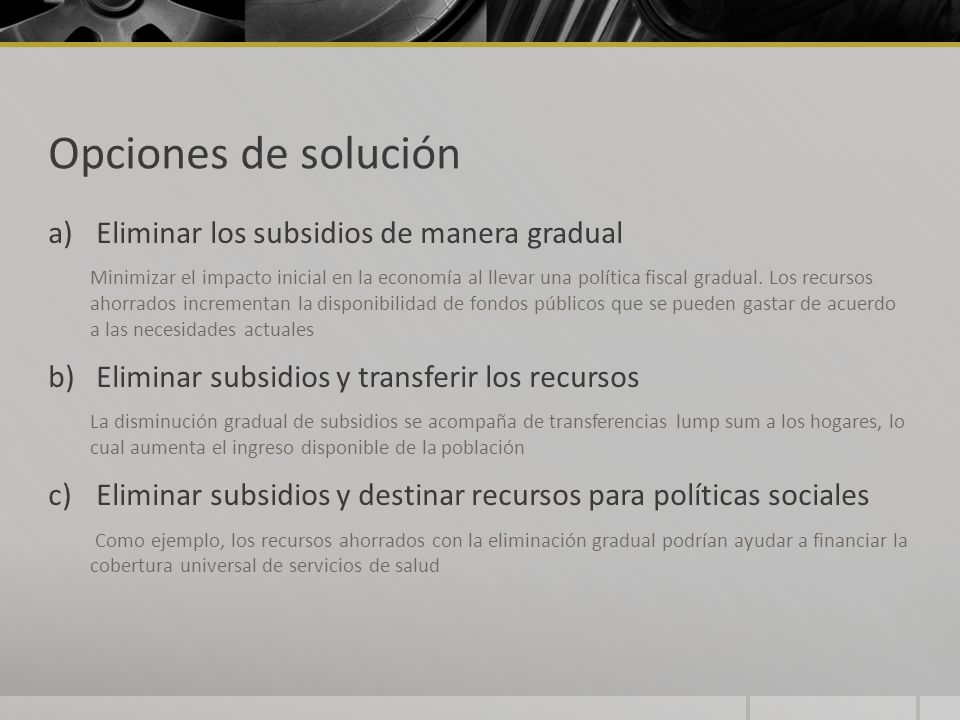 Opciones de solución Eliminar los subsidios de manera gradual