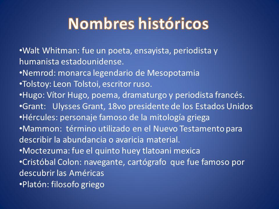 Nombres históricos Walt Whitman: fue un poeta, ensayista, periodista y humanista estadounidense. Nemrod: monarca legendario de Mesopotamia.