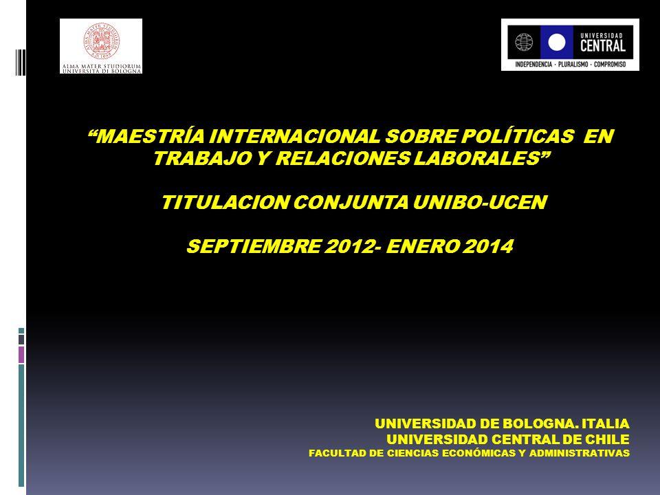 MAESTRÍA INTERNACIONAL SOBRE POLÍTICAS EN TRABAJO Y RELACIONES LABORALES TITULACION CONJUNTA UNIBO-UCEN SEPTIEMBRE 2012- ENERO 2014