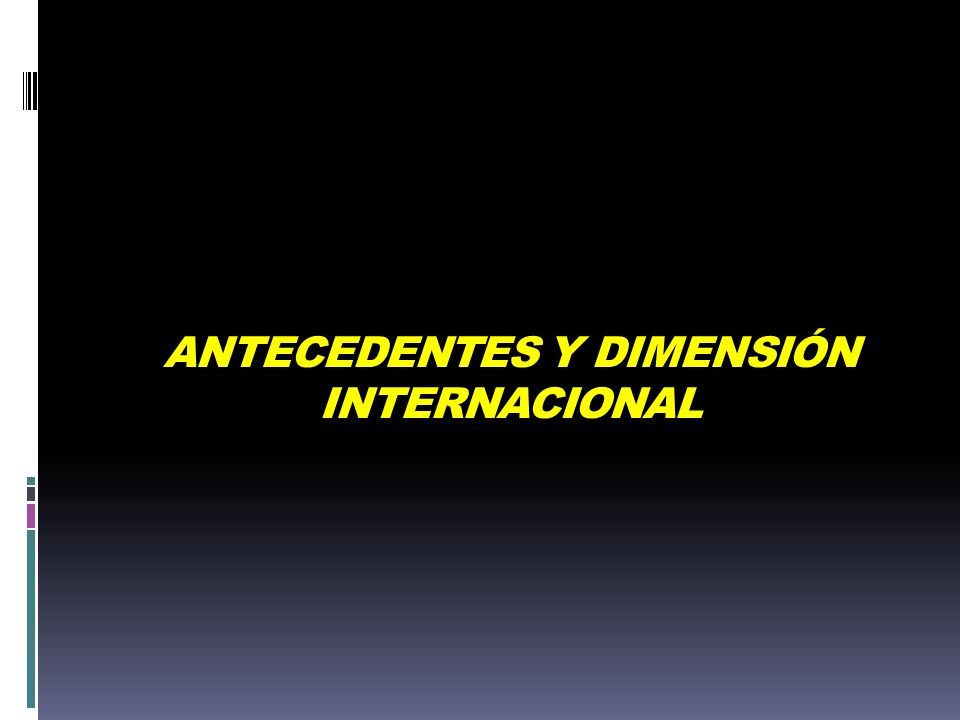 ANTECEDENTES Y DIMENSIÓN INTERNACIONAL