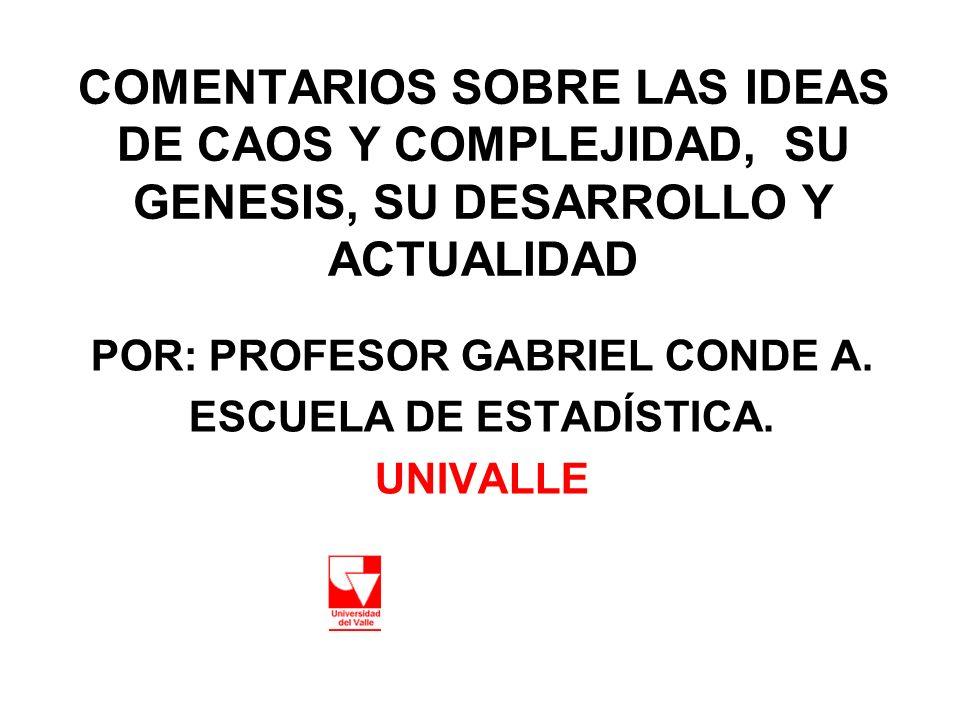POR: PROFESOR GABRIEL CONDE A. ESCUELA DE ESTADÍSTICA. UNIVALLE