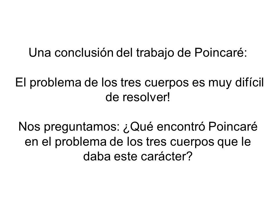 Una conclusión del trabajo de Poincaré: El problema de los tres cuerpos es muy difícil de resolver.