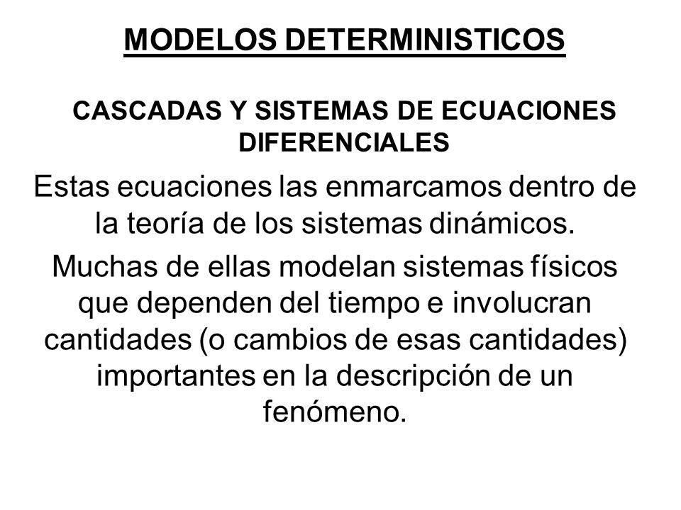 MODELOS DETERMINISTICOS CASCADAS Y SISTEMAS DE ECUACIONES DIFERENCIALES