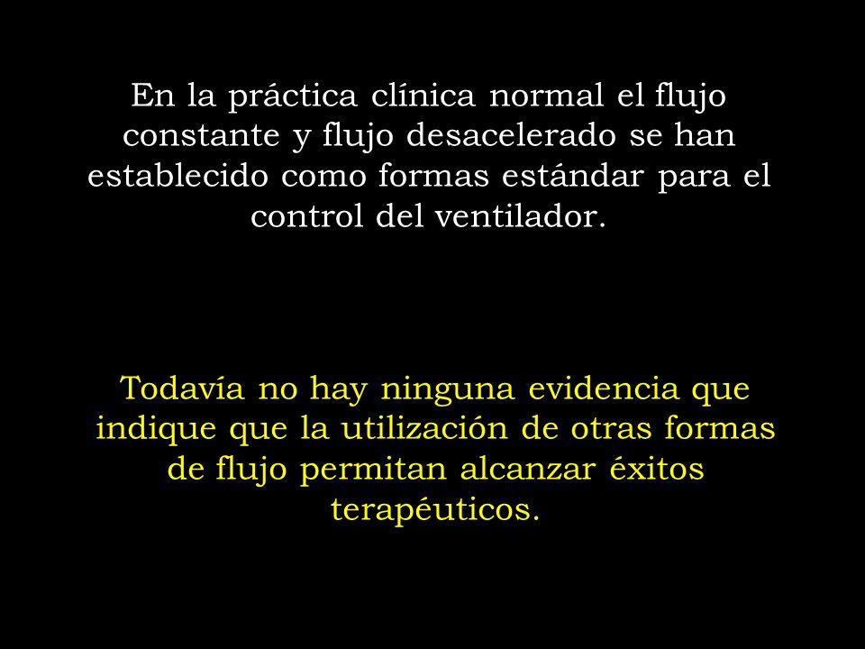 En la práctica clínica normal el flujo constante y flujo desacelerado se han establecido como formas estándar para el control del ventilador.