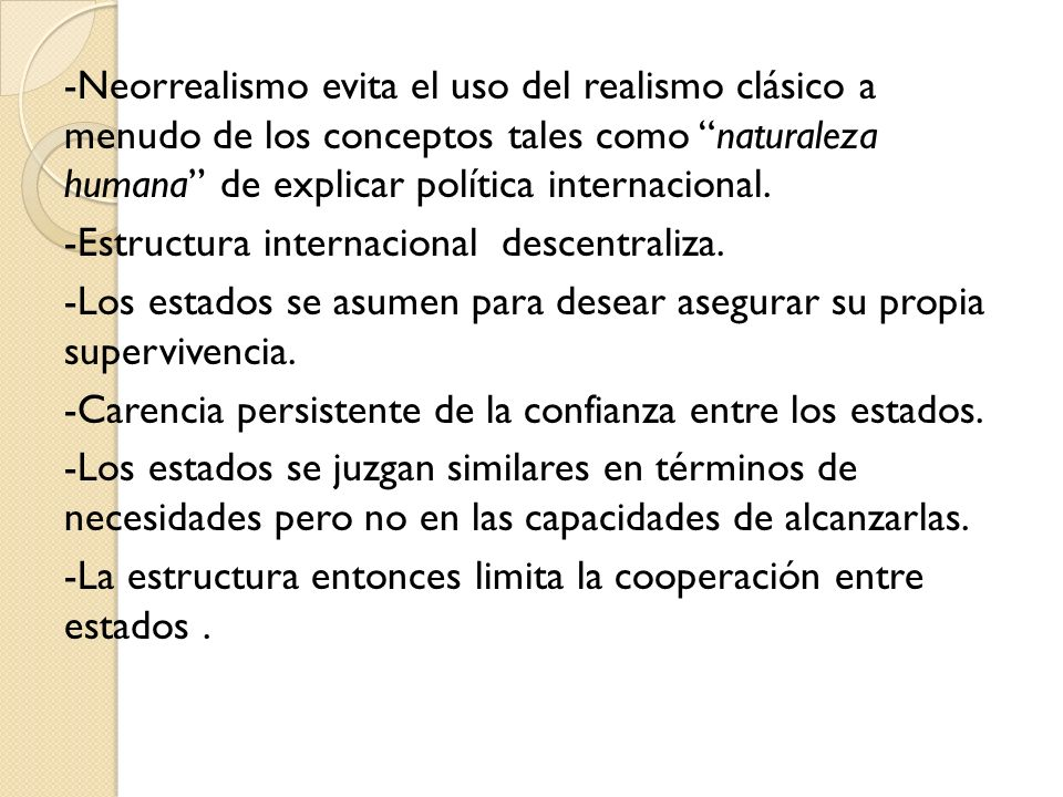 -Neorrealismo evita el uso del realismo clásico a menudo de los conceptos tales como naturaleza humana de explicar política internacional.