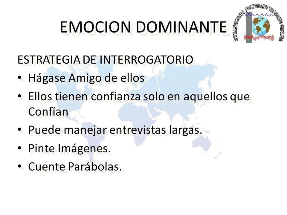 EMOCION DOMINANTE ESTRATEGIA DE INTERROGATORIO Hágase Amigo de ellos