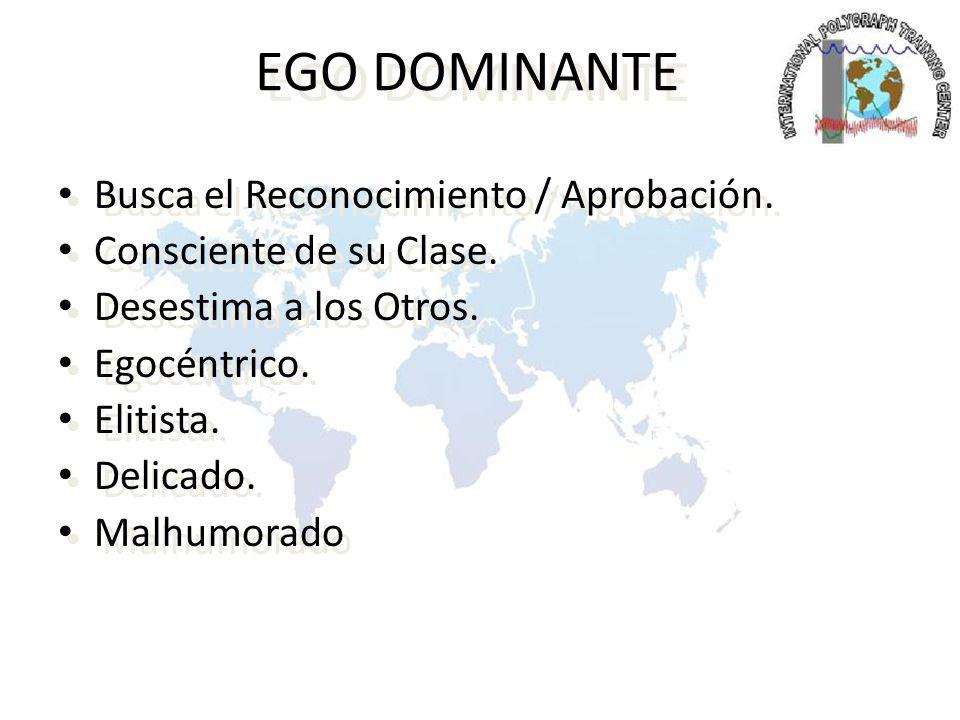 EGO DOMINANTE Busca el Reconocimiento / Aprobación.