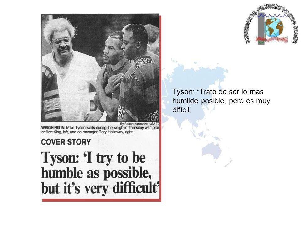 Tyson: Trato de ser lo mas humilde posible, pero es muy difícil