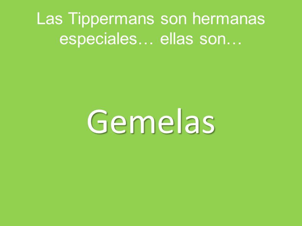 Las Tippermans son hermanas especiales… ellas son…