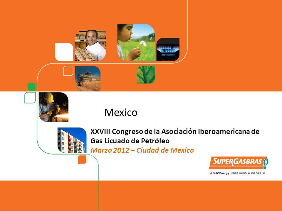 Mexico XXVIII Congreso de la Asociación Iberoamericana de Gas Licuado de Petróleo Marzo 2012 – Ciudad de Mexico.