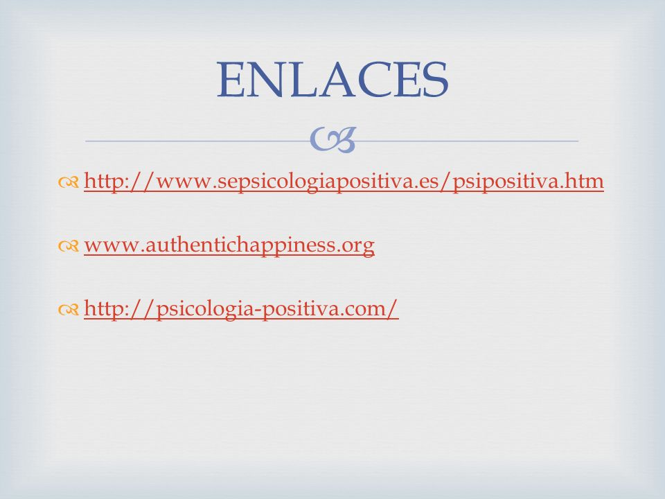 ENLACES http://www.sepsicologiapositiva.es/psipositiva.htm