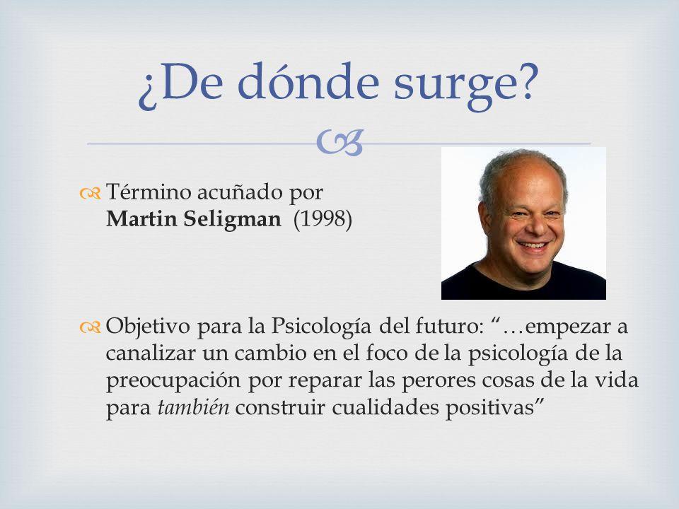 ¿De dónde surge Término acuñado por Martin Seligman (1998)