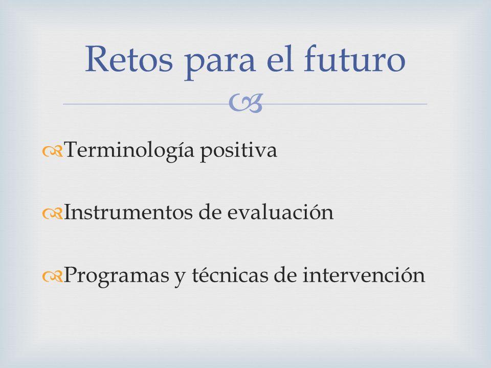 Retos para el futuro Terminología positiva Instrumentos de evaluación