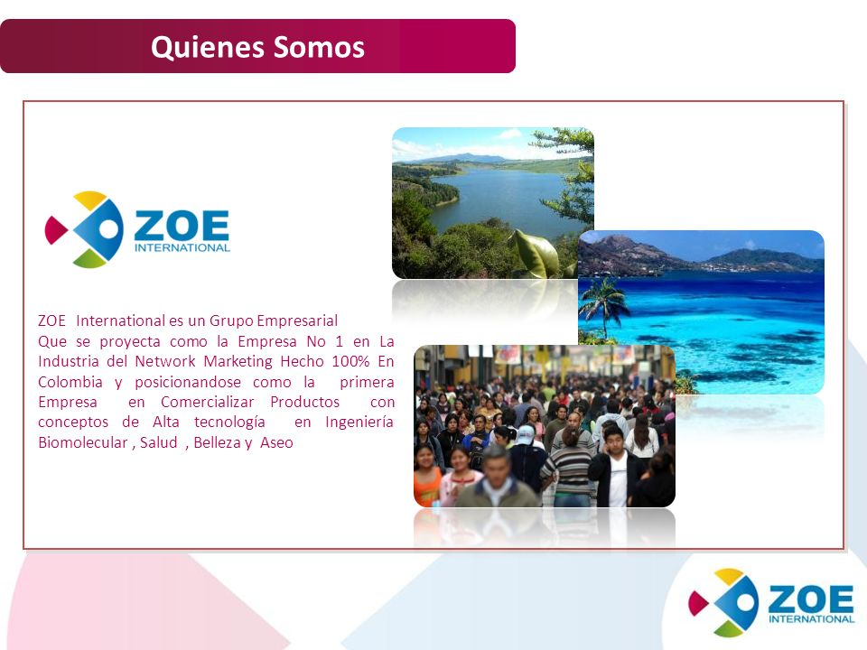 Quienes Somos ZOE International es un Grupo Empresarial