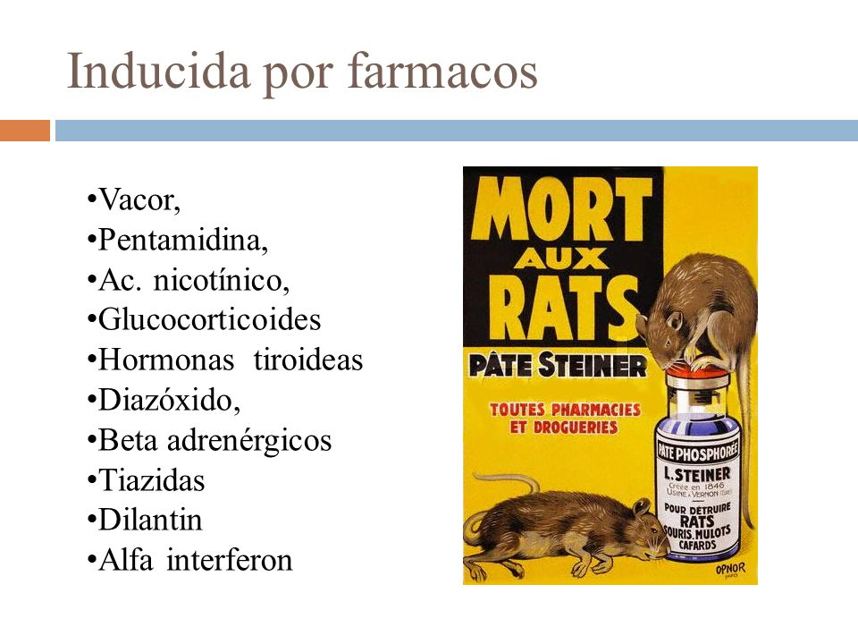Inducida por farmacos Vacor, Pentamidina, Ac. nicotínico,