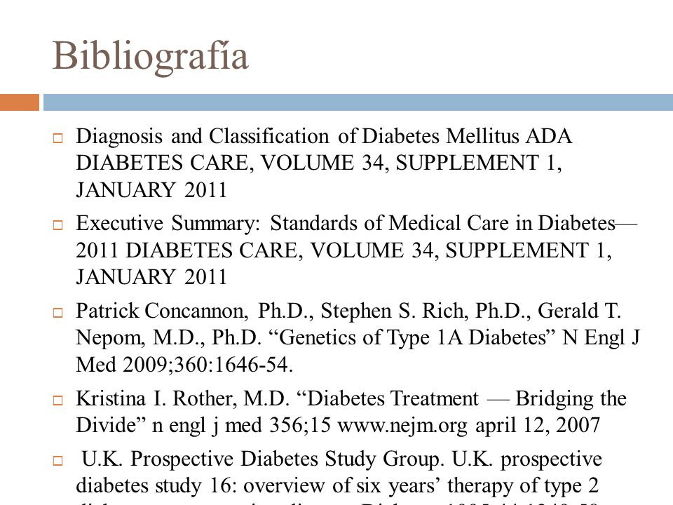 Bibliografía Diagnosis and Classification of Diabetes Mellitus ADA DIABETES CARE, VOLUME 34, SUPPLEMENT 1, JANUARY 2011.