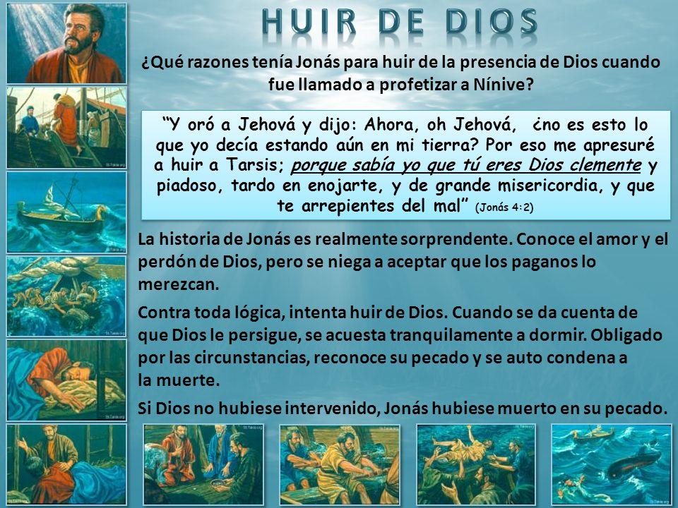 HUIR DE DIOS ¿Qué razones tenía Jonás para huir de la presencia de Dios cuando fue llamado a profetizar a Nínive