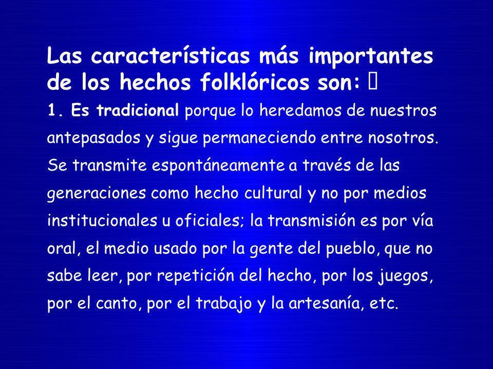 Las características más importantes de los hechos folklóricos son: