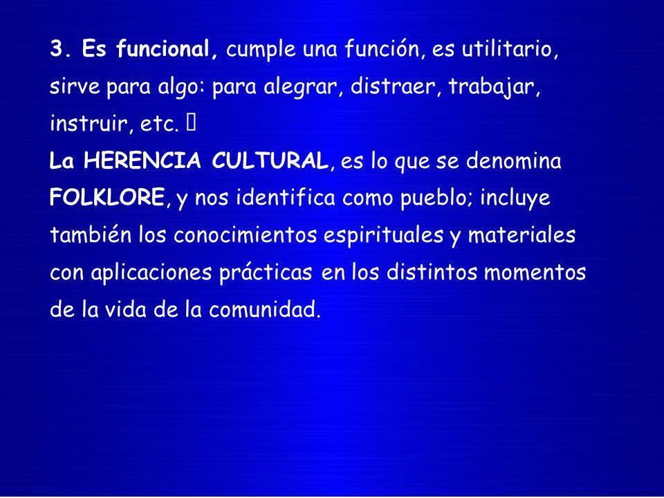 3. Es funcional, cumple una función, es utilitario, sirve para algo: para alegrar, distraer, trabajar, instruir, etc.