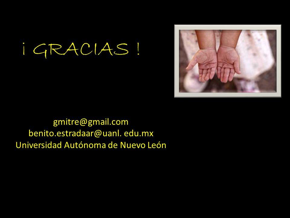 ¡ GRACIAS ! gmitre@gmail.com benito.estradaar@uanl. edu.mx