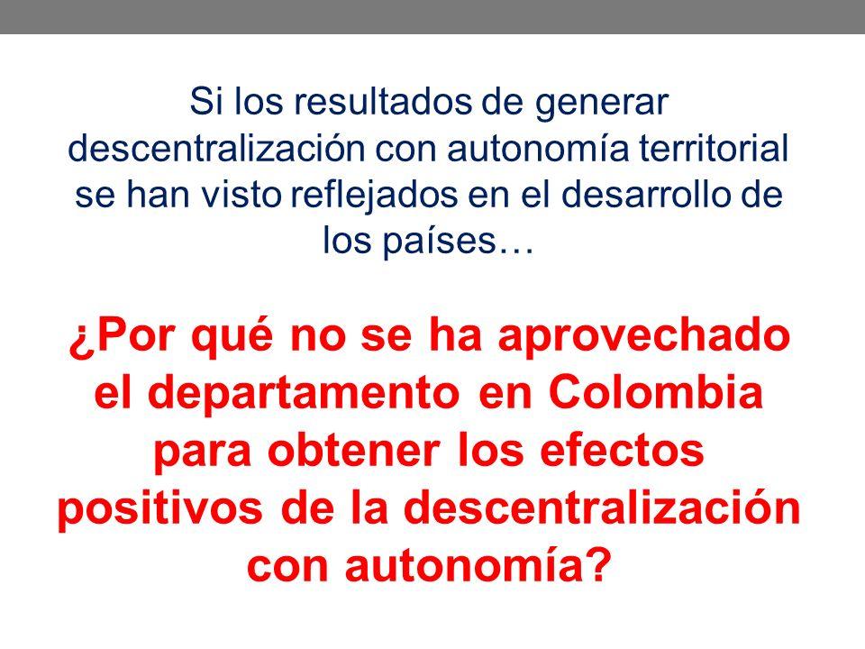 Si los resultados de generar descentralización con autonomía territorial se han visto reflejados en el desarrollo de los países…