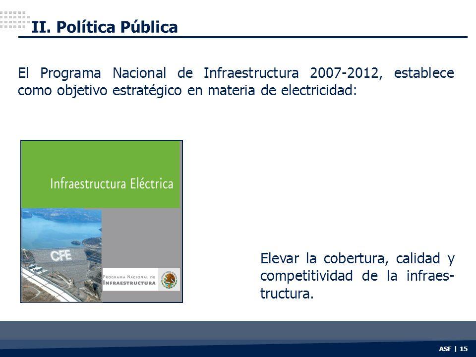 II. Política Pública El Programa Nacional de Infraestructura 2007-2012, establece como objetivo estratégico en materia de electricidad: