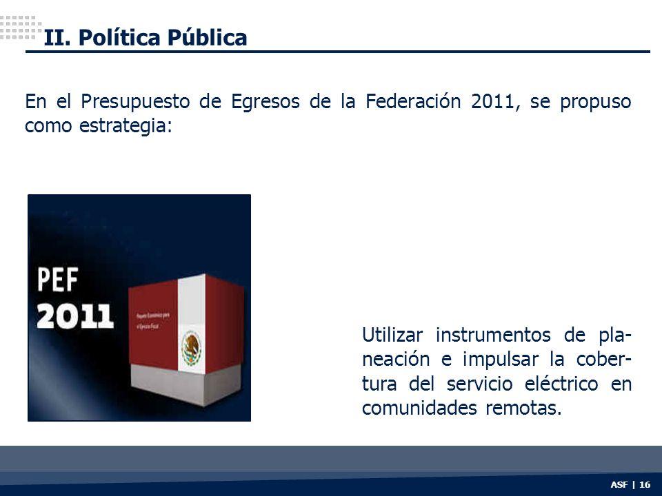 II. Política Pública En el Presupuesto de Egresos de la Federación 2011, se propuso como estrategia: