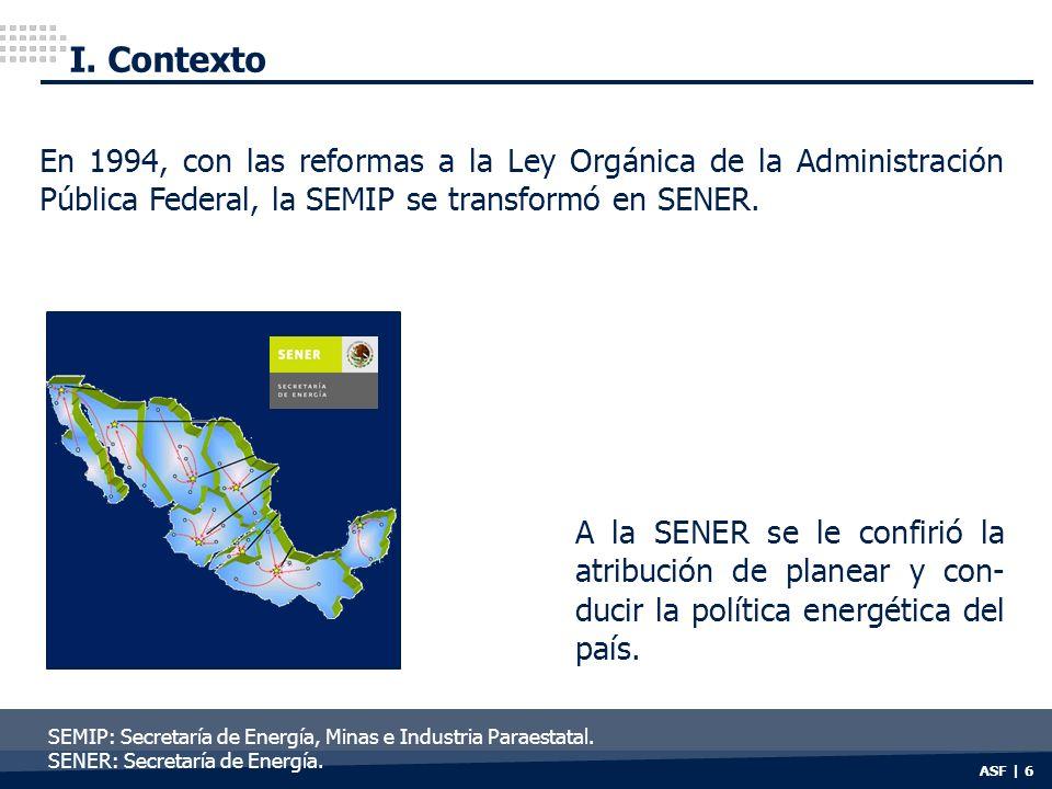 I. Contexto En 1994, con las reformas a la Ley Orgánica de la Administración Pública Federal, la SEMIP se transformó en SENER.