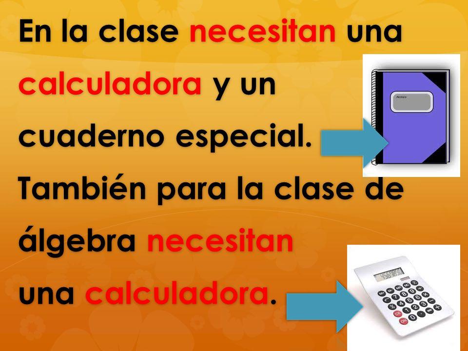 En la clase necesitan una calculadora y un cuaderno especial