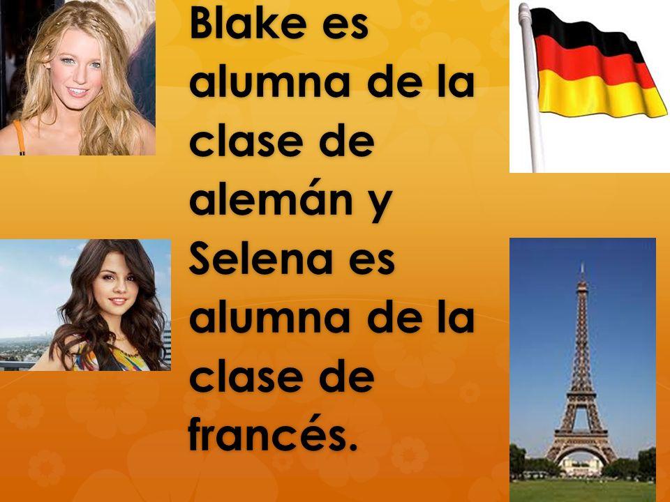 Blake es alumna de la clase de alemán y Selena es alumna de la clase de francés.