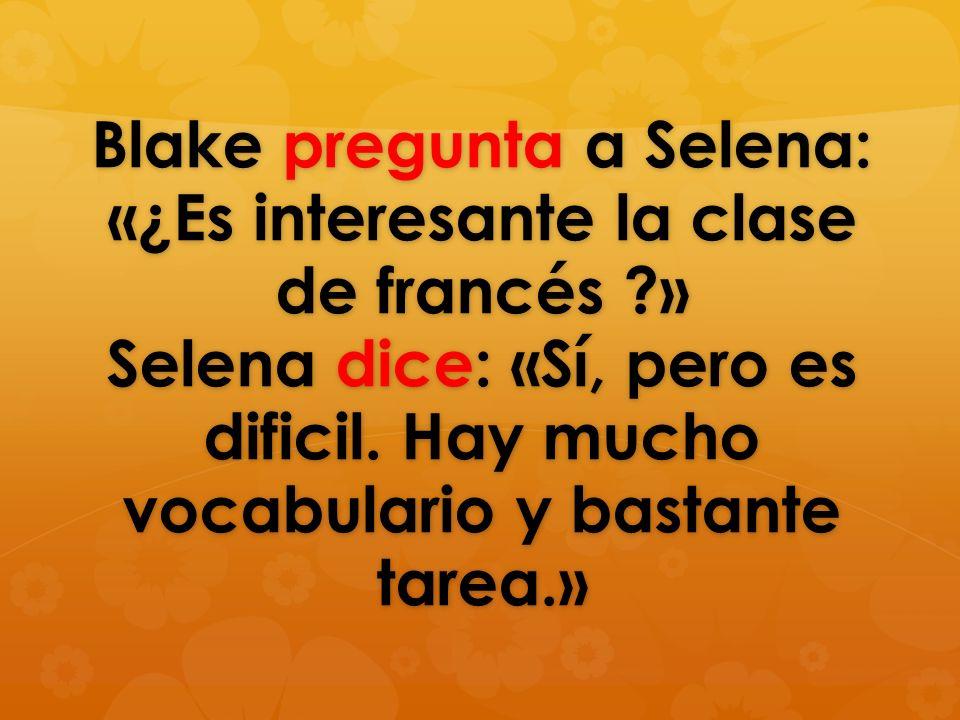 Blake pregunta a Selena: ‹‹¿Es interesante la clase de francés