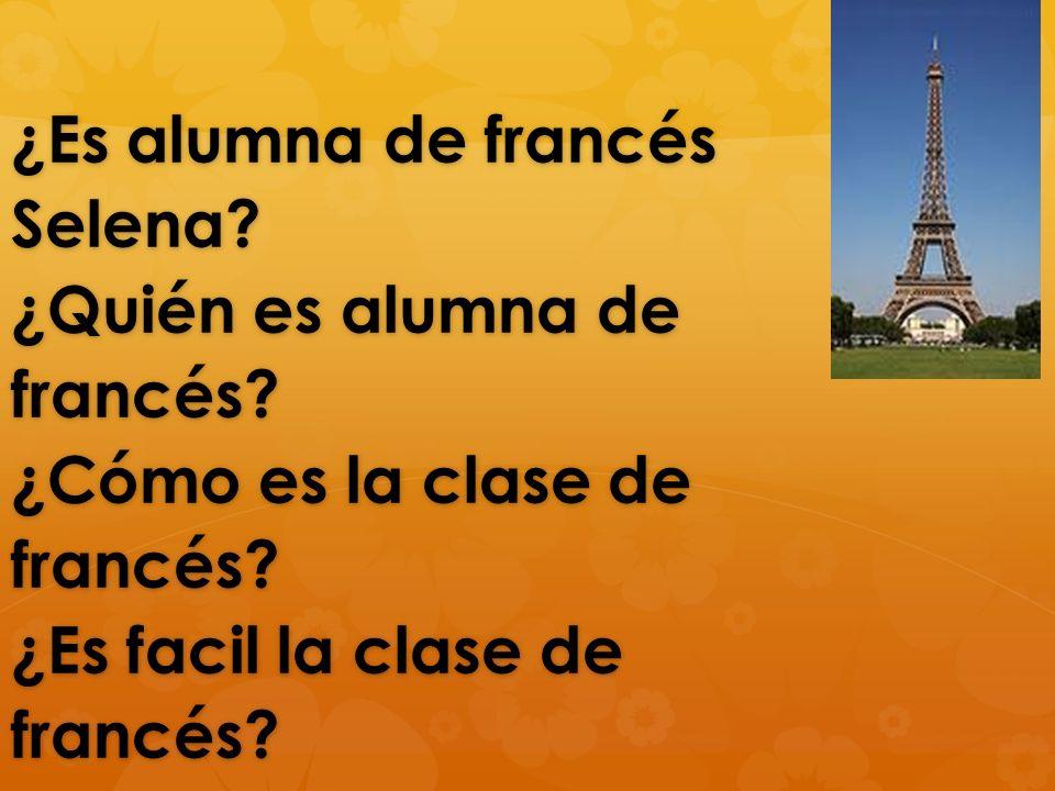 ¿Es alumna de francés Selena. ¿Quién es alumna de francés