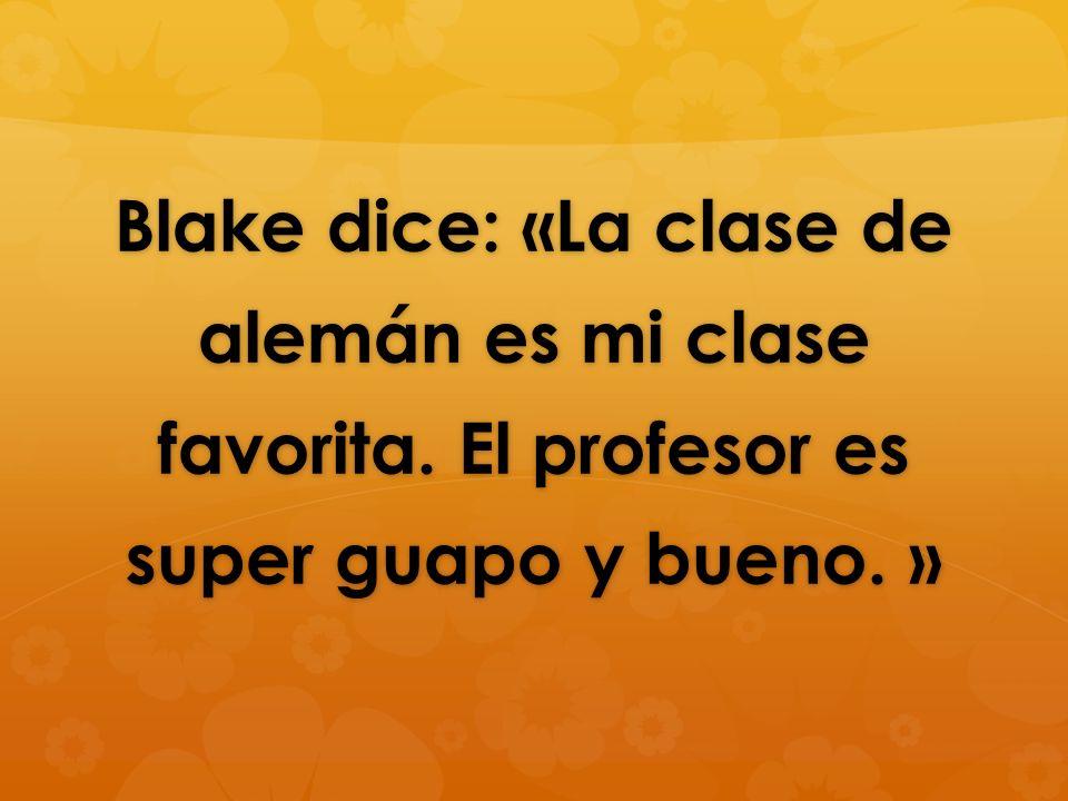 Blake dice: ‹‹La clase de alemán es mi clase favorita