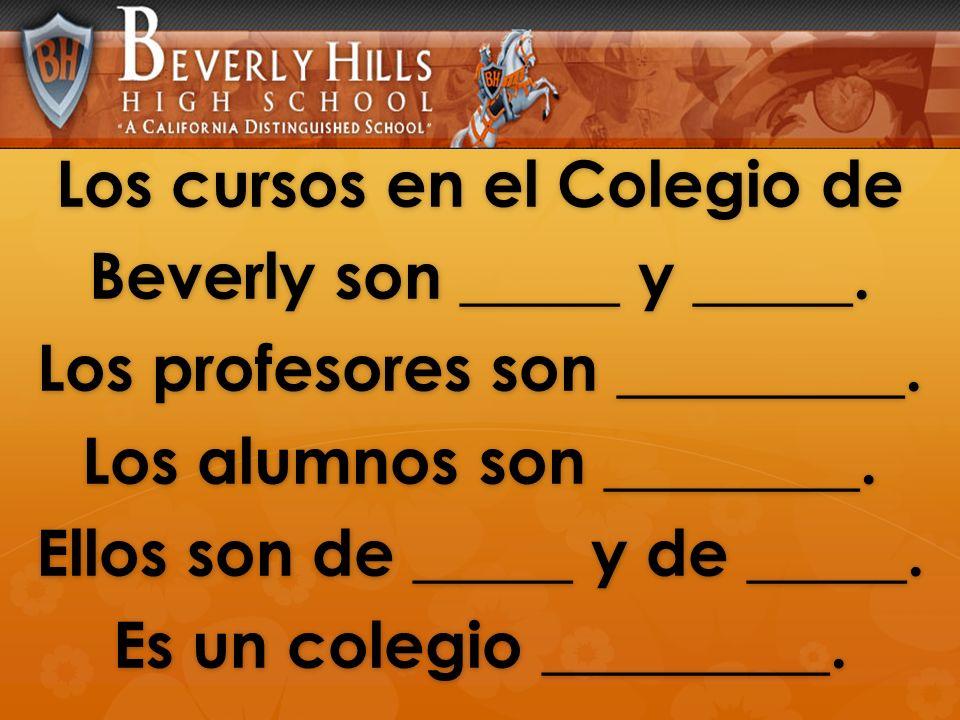 Los cursos en el Colegio de Beverly son _____ y _____