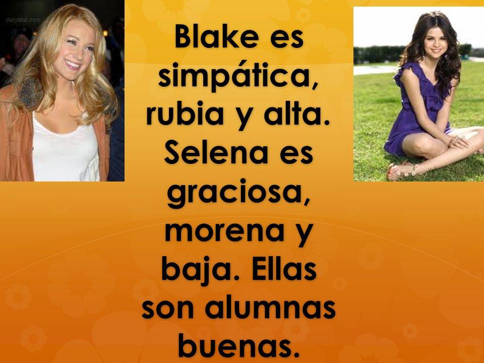 Blake es simpática, rubia y alta. Selena es graciosa, morena y baja