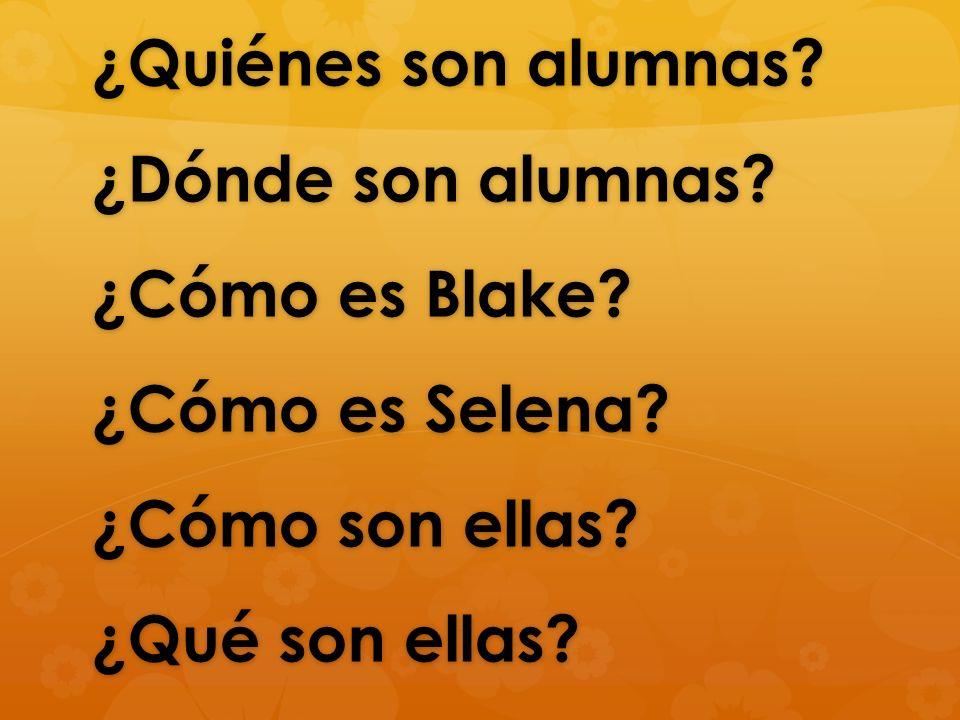 ¿Quiénes son alumnas. ¿Dónde son alumnas. ¿Cómo es Blake