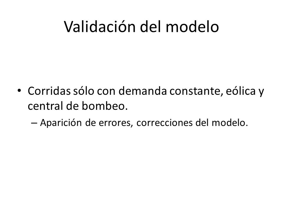 Validación del modelo Corridas sólo con demanda constante, eólica y central de bombeo.