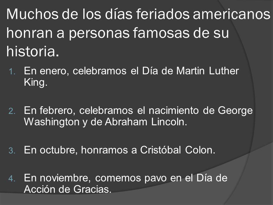 Muchos de los días feriados americanos honran a personas famosas de su historia.