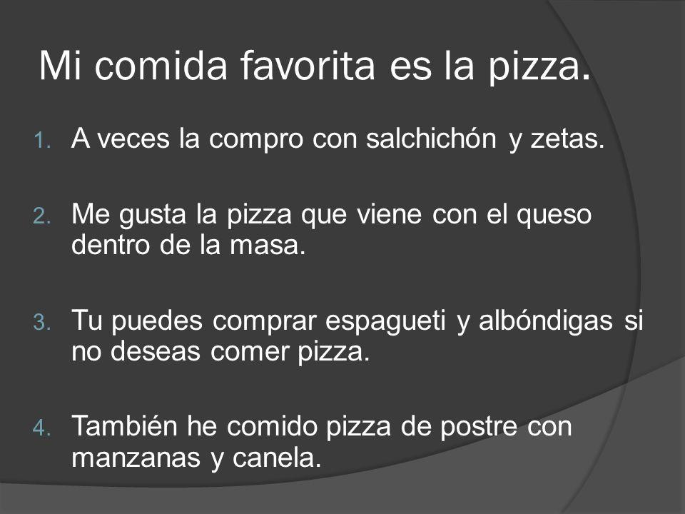 Mi comida favorita es la pizza.