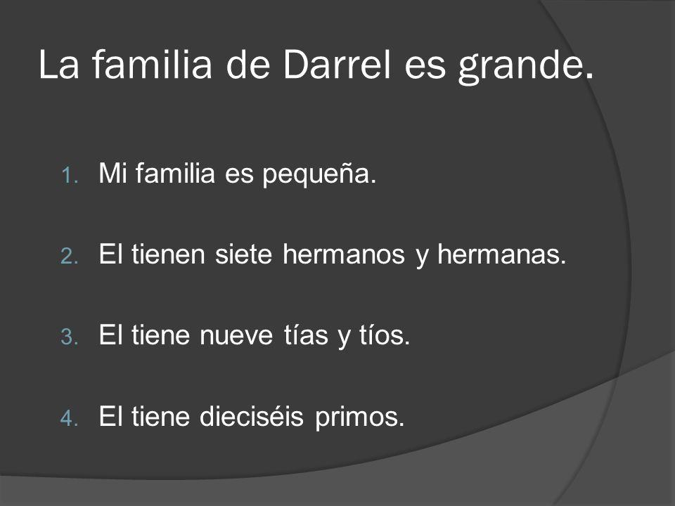 La familia de Darrel es grande.
