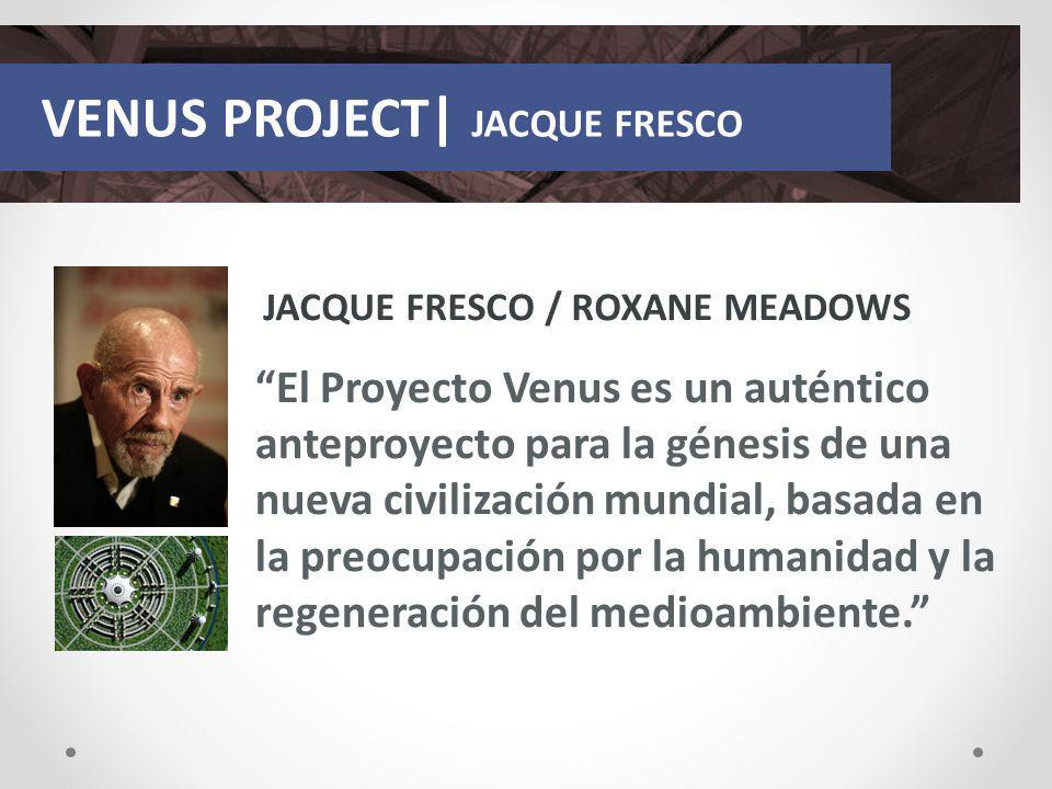 VENUS PROJECT| JACQUE FRESCO