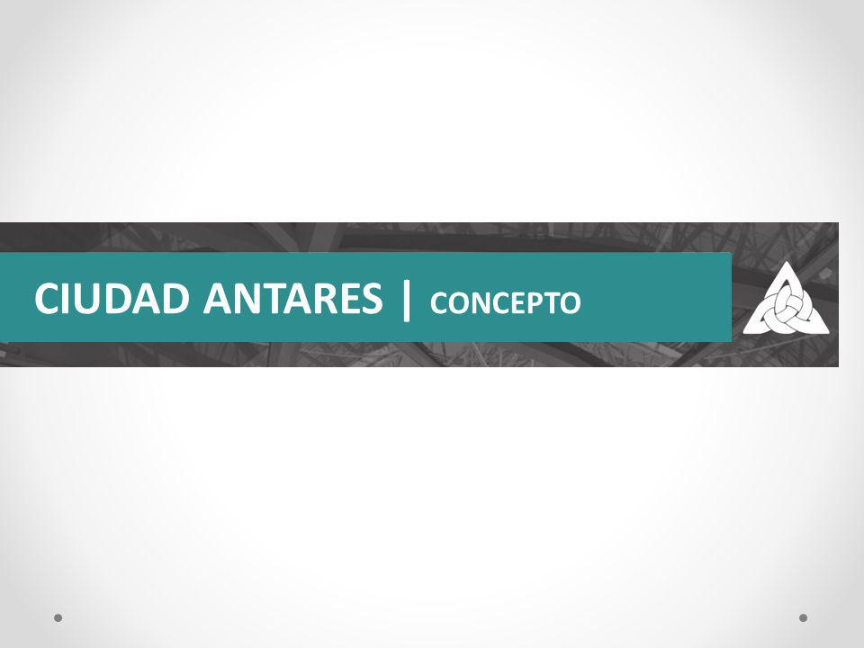 CIUDAD ANTARES | CONCEPTO