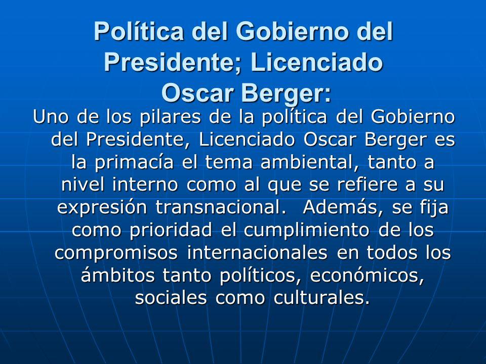 Política del Gobierno del Presidente; Licenciado Oscar Berger: