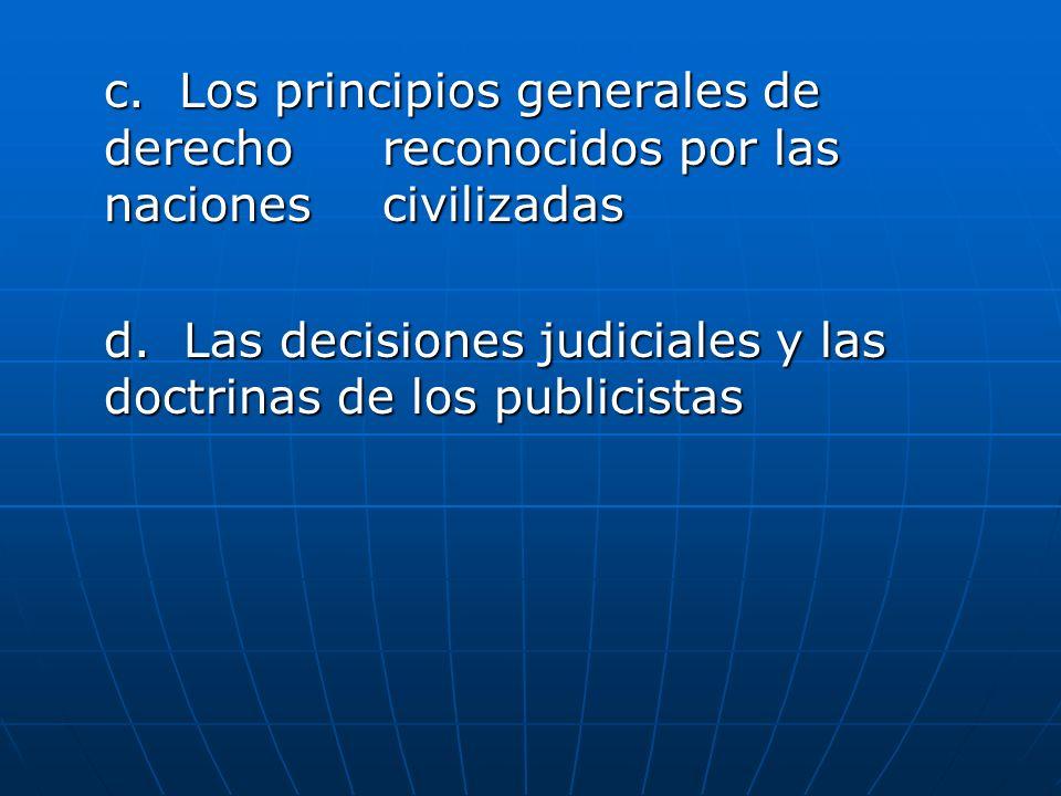 c. Los principios generales de derecho. reconocidos por las naciones