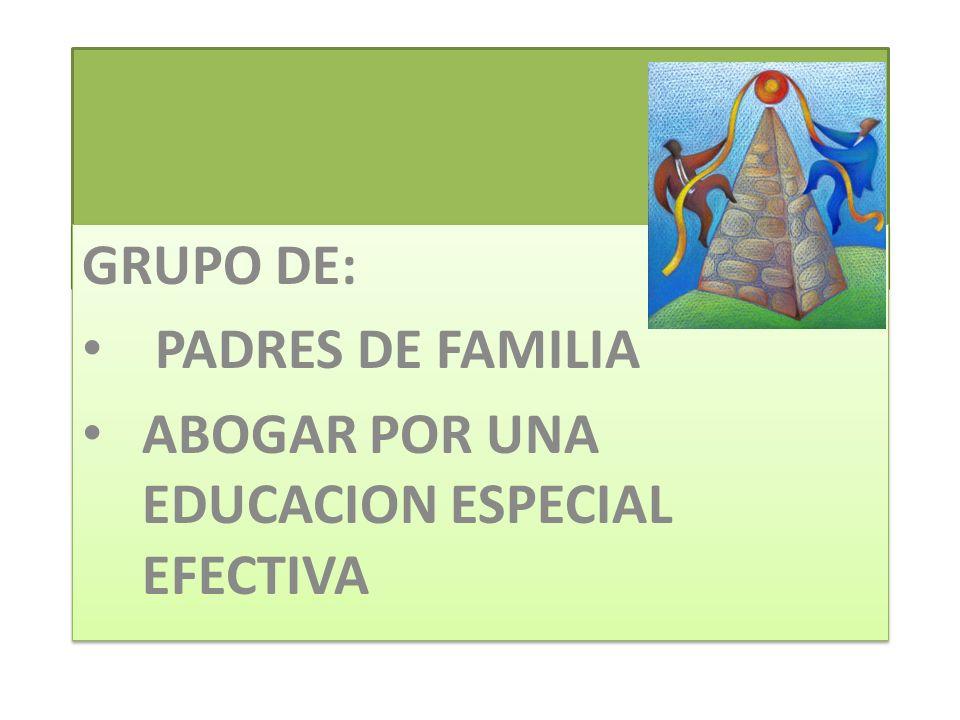 GRUPO DE: PADRES DE FAMILIA ABOGAR POR UNA EDUCACION ESPECIAL EFECTIVA
