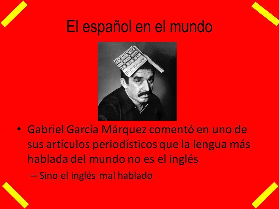El español en el mundo Gabriel García Márquez comentó en uno de sus artículos periodísticos que la lengua más hablada del mundo no es el inglés.