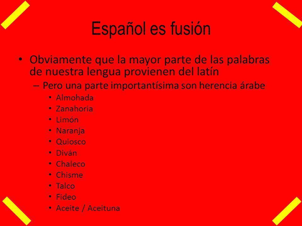 Español es fusión Obviamente que la mayor parte de las palabras de nuestra lengua provienen del latín.