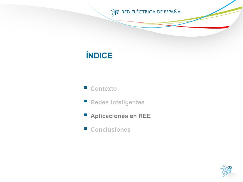 ÍNDICE Contexto Redes inteligentes Aplicaciones en REE Conclusiones